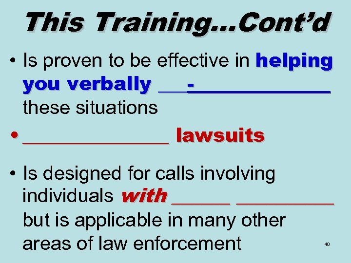 This Training…Cont'd • Is proven to be effective in helping you verbally ___-_______ these