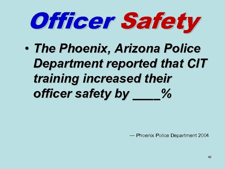 Officer Safety • The Phoenix, Arizona Police Department reported that CIT training increased their
