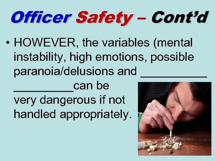 Officer Safety – Cont'd • HOWEVER, the variables (mental instability, high emotions, possible paranoia/delusions