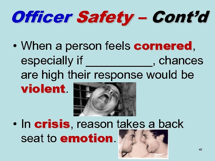 Officer Safety – Cont'd • When a person feels cornered, cornered especially if _____,
