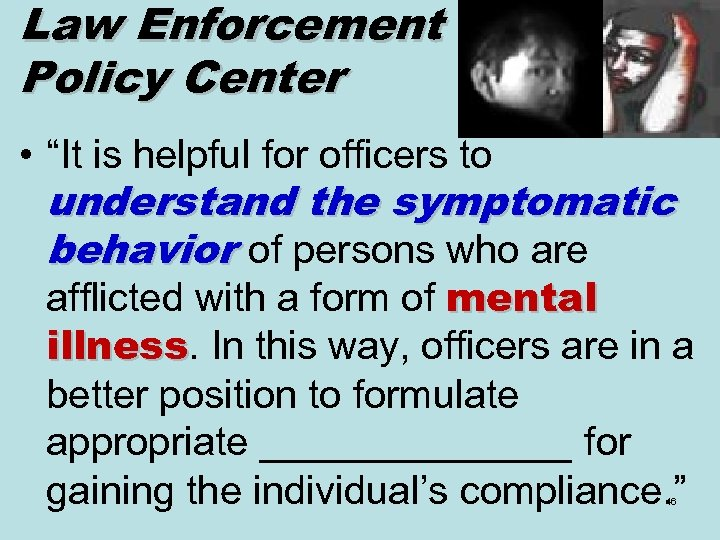 "Law Enforcement Policy Center • ""It is helpful for officers to understand the symptomatic"