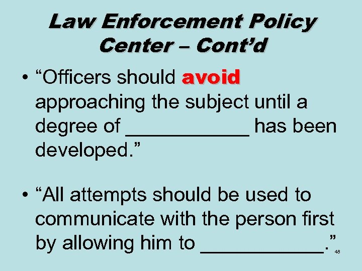 "Law Enforcement Policy Center – Cont'd • ""Officers should avoid approaching the subject until"