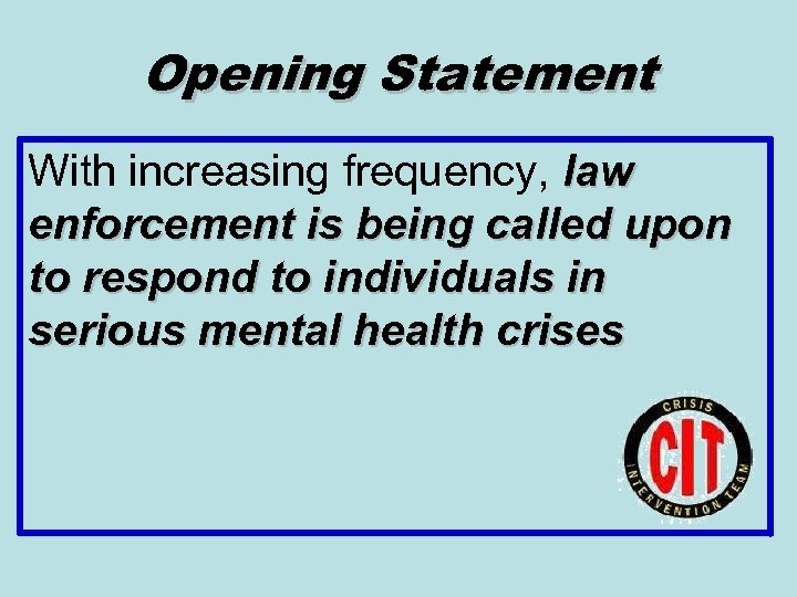 Opening Statement With increasing frequency, law enforcement is being called upon to respond to