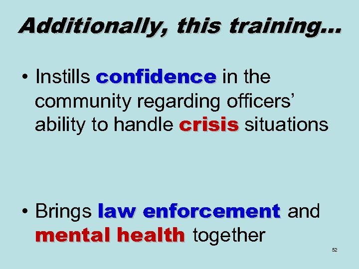 Additionally, this training… • Instills confidence in the community regarding officers' ability to handle