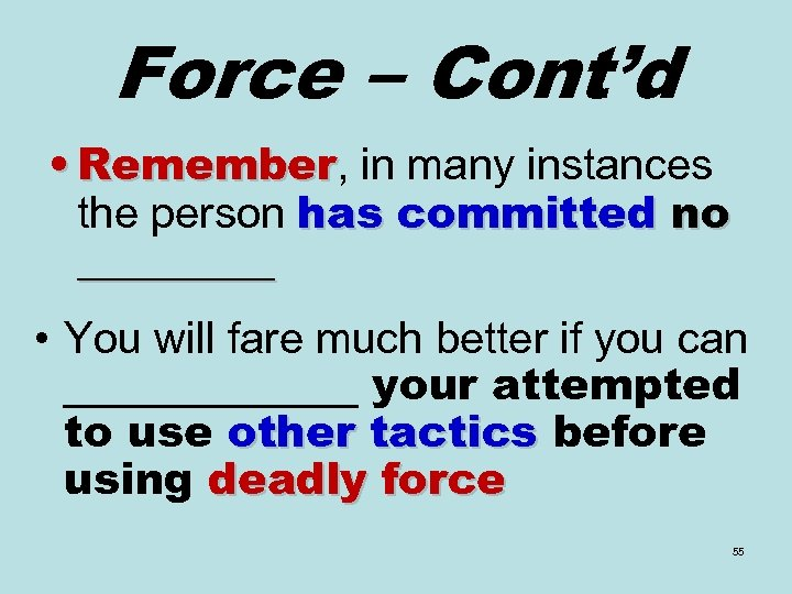 Force – Cont'd • Remember, in many instances Remember the person has committed no
