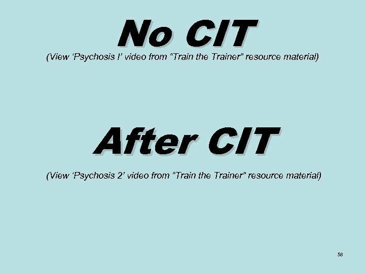 "No CIT (View 'Psychosis I' video from ""Train the Trainer"" resource material) After CIT"
