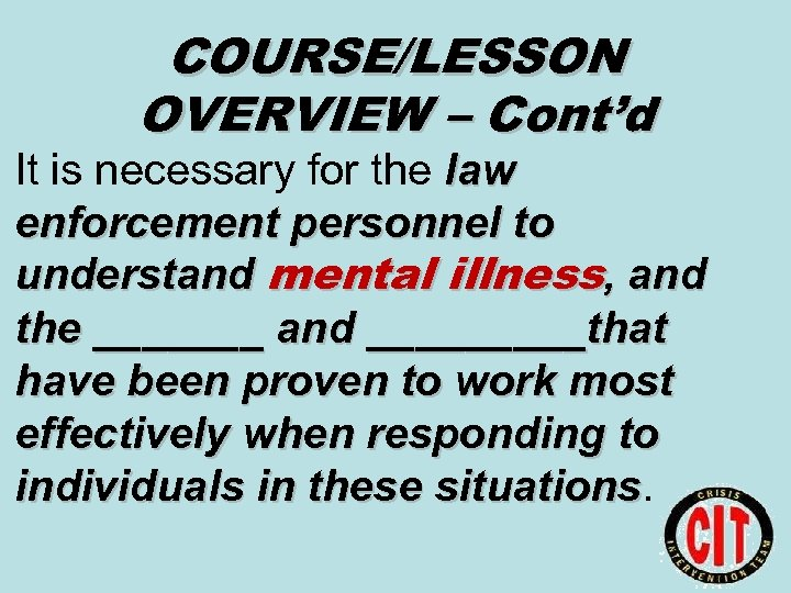 COURSE/LESSON OVERVIEW – Cont'd It is necessary for the law enforcement personnel to understand