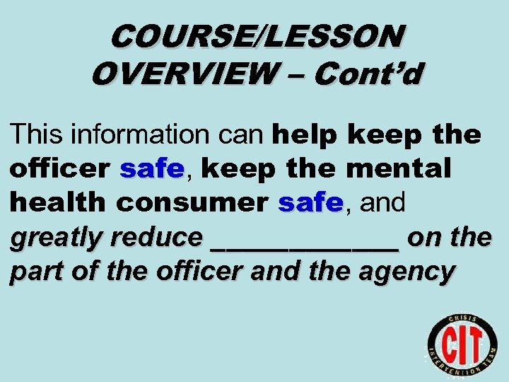 COURSE/LESSON OVERVIEW – Cont'd This information can help keep the officer safe, keep the