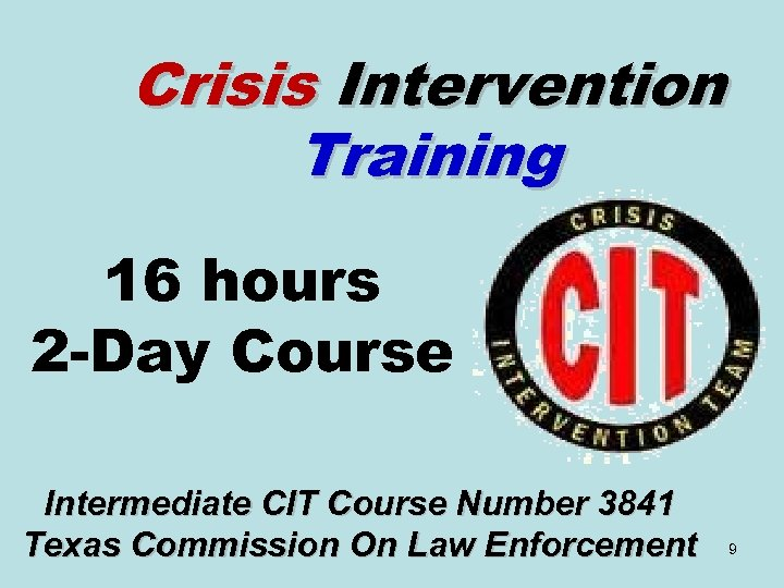 Crisis Intervention Training 16 hours 2 -Day Course Intermediate CIT Course Number 3841 Texas