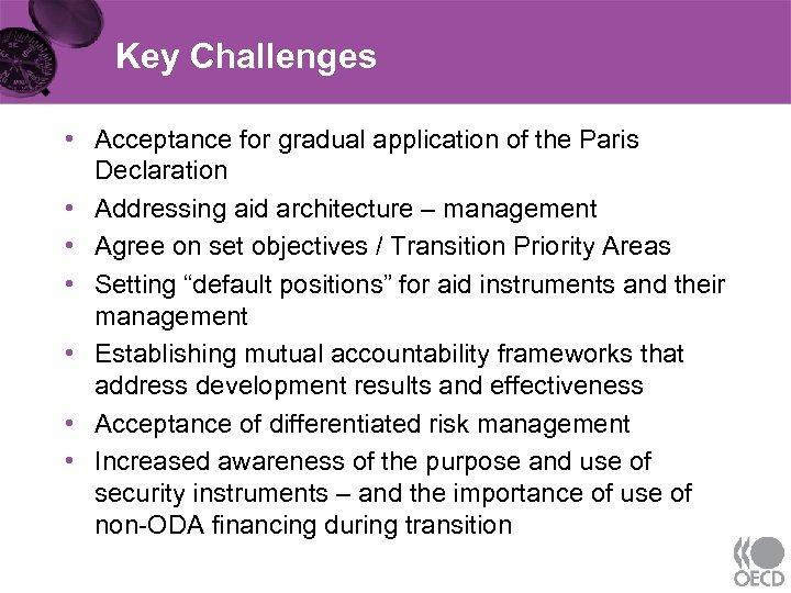 Key Challenges • Acceptance for gradual application of the Paris Declaration • Addressing aid