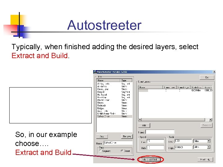 Autostreeter Typically, when finished adding the desired layers, select Extract and Build. So, in