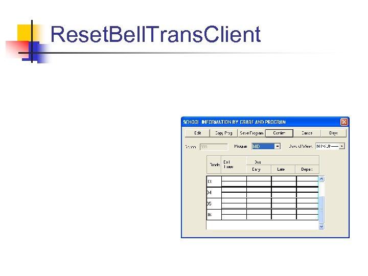 Reset. Bell. Trans. Client