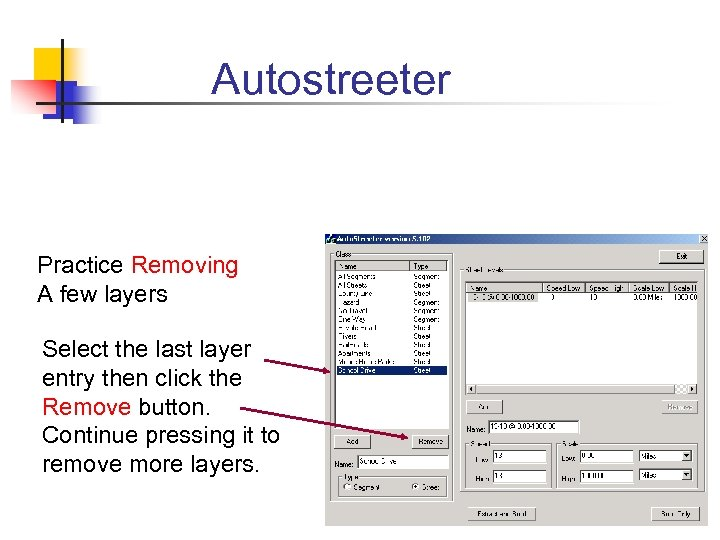 Autostreeter Practice Removing A few layers Select the last layer entry then click the