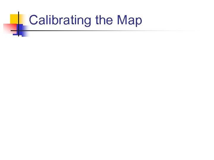 Calibrating the Map