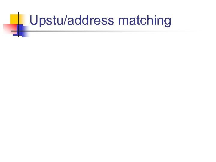 Upstu/address matching