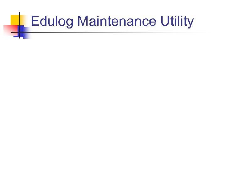 Edulog Maintenance Utility
