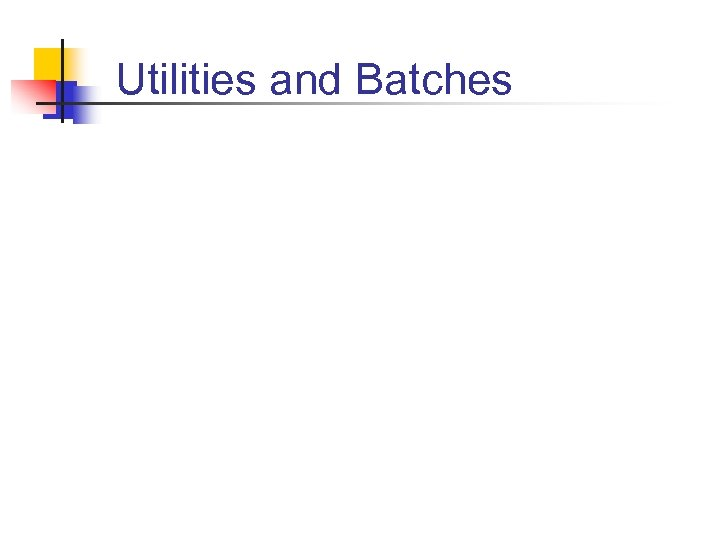 Utilities and Batches