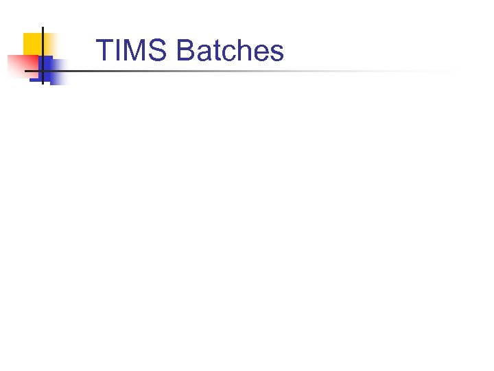 TIMS Batches