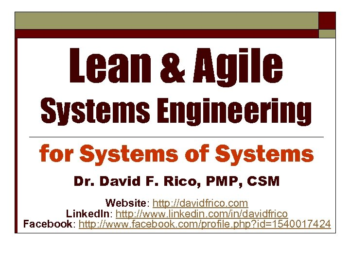 Lean & Agile Systems Engineering for Systems of Systems Dr. David F. Rico, PMP,