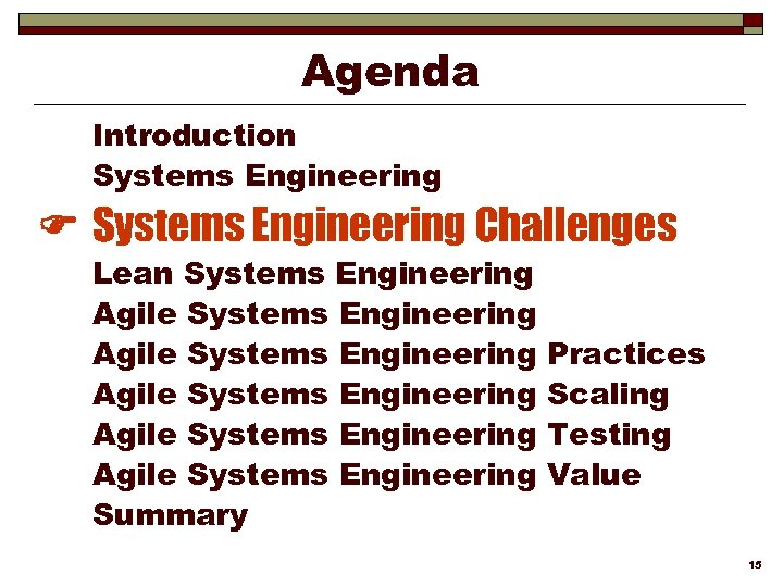 Agenda Introduction Systems Engineering Challenges Lean Systems Engineering Agile Systems Engineering Agile Systems Engineering