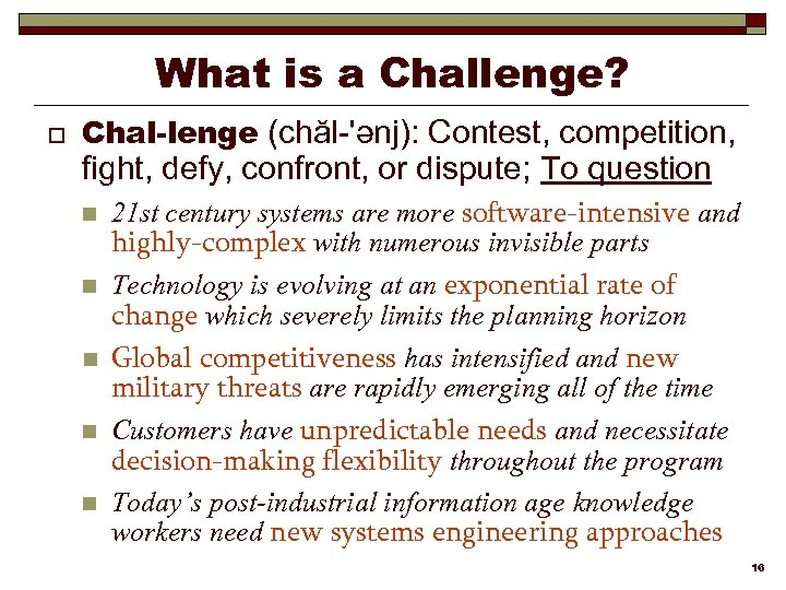 What is a Challenge? o Chal-lenge (chăl-'ənj): Contest, competition, fight, defy, confront, or dispute;
