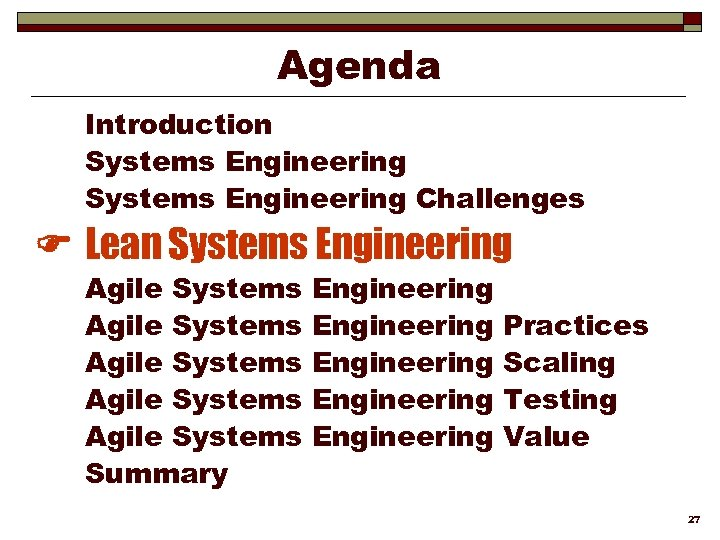 Agenda Introduction Systems Engineering Challenges Lean Systems Engineering Agile Systems Agile Systems Summary Engineering