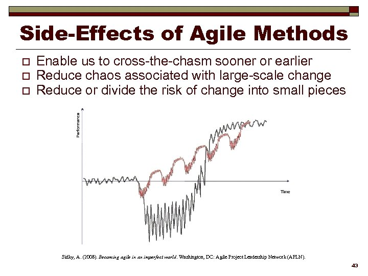 Side-Effects of Agile Methods o o o Enable us to cross-the-chasm sooner or earlier