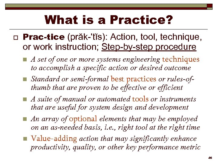 What is a Practice? o Prac-tice (prăk-'tĭs): Action, tool, technique, or work instruction; Step-by-step