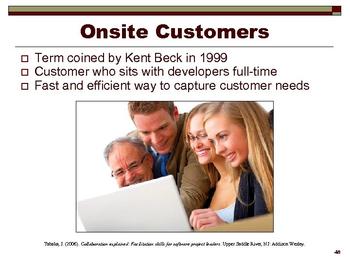 Onsite Customers o o o Term coined by Kent Beck in 1999 Customer who