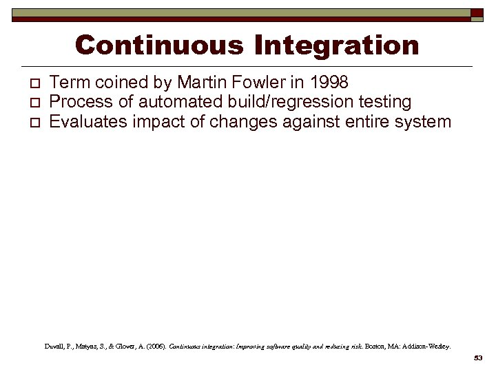 Continuous Integration o o o Term coined by Martin Fowler in 1998 Process of