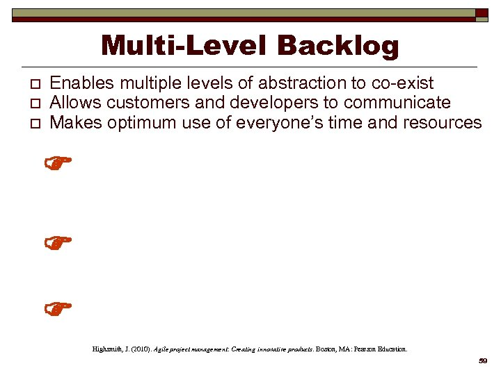Multi-Level Backlog o o o Enables multiple levels of abstraction to co-exist Allows customers