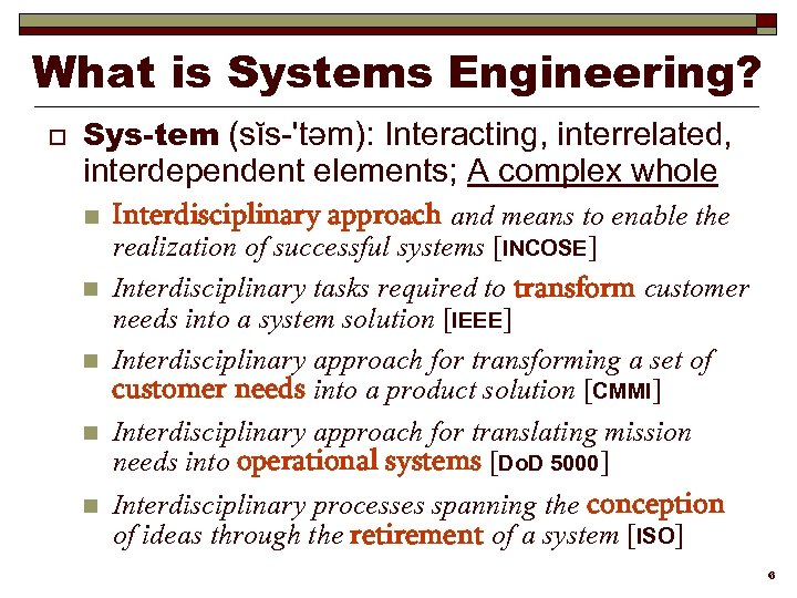 What is Systems Engineering? o Sys-tem (sĭs-'təm): Interacting, interrelated, interdependent elements; A complex whole