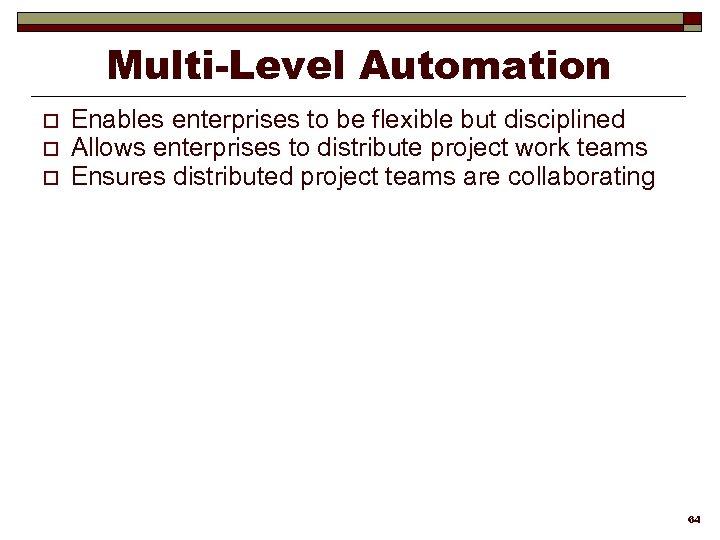 Multi-Level Automation o o o Enables enterprises to be flexible but disciplined Allows enterprises