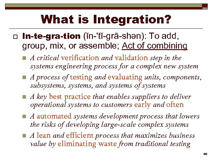 What is Integration? o In-te-gra-tion (ĭn-'tĭ-grā-shən): To add, group, mix, or assemble; Act of