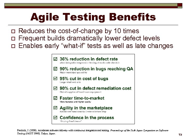 Agile Testing Benefits o o o Reduces the cost-of-change by 10 times Frequent builds