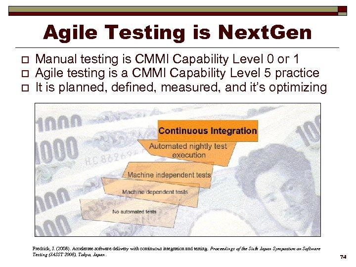 Agile Testing is Next. Gen o o o Manual testing is CMMI Capability Level