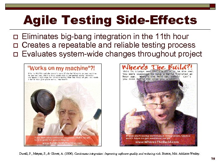 Agile Testing Side-Effects o o o Eliminates big-bang integration in the 11 th hour