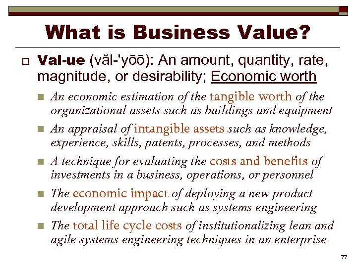 What is Business Value? o Val-ue (văl-'yōō): An amount, quantity, rate, magnitude, or desirability;