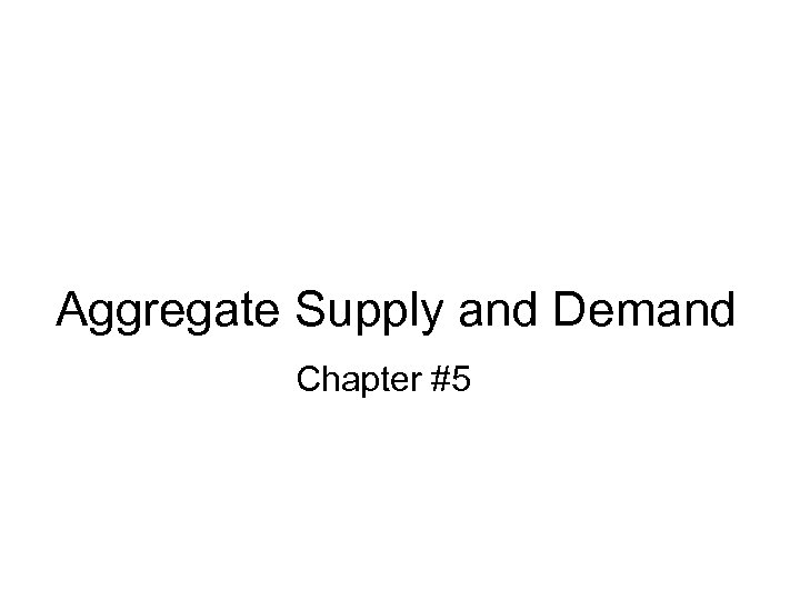 Aggregate Supply and Demand Chapter #5