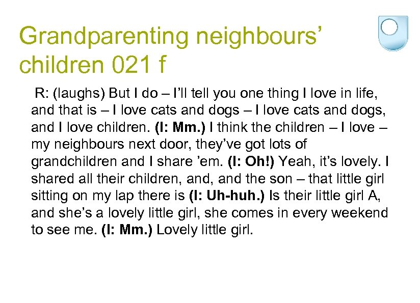 Grandparenting neighbours' children 021 f R: (laughs) But I do – I'll tell you