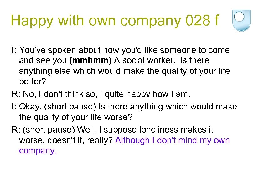 Happy with own company 028 f I: You've spoken about how you'd like someone