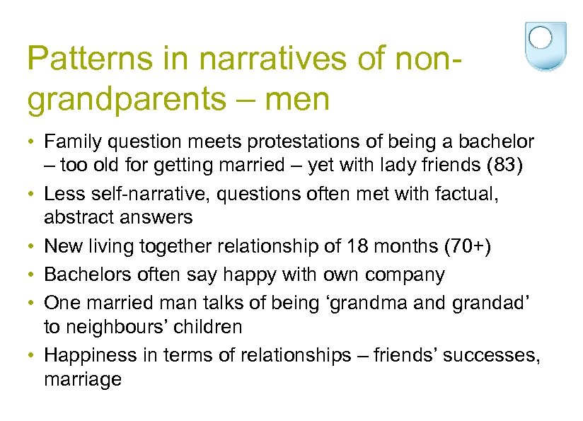 Patterns in narratives of nongrandparents – men • Family question meets protestations of being