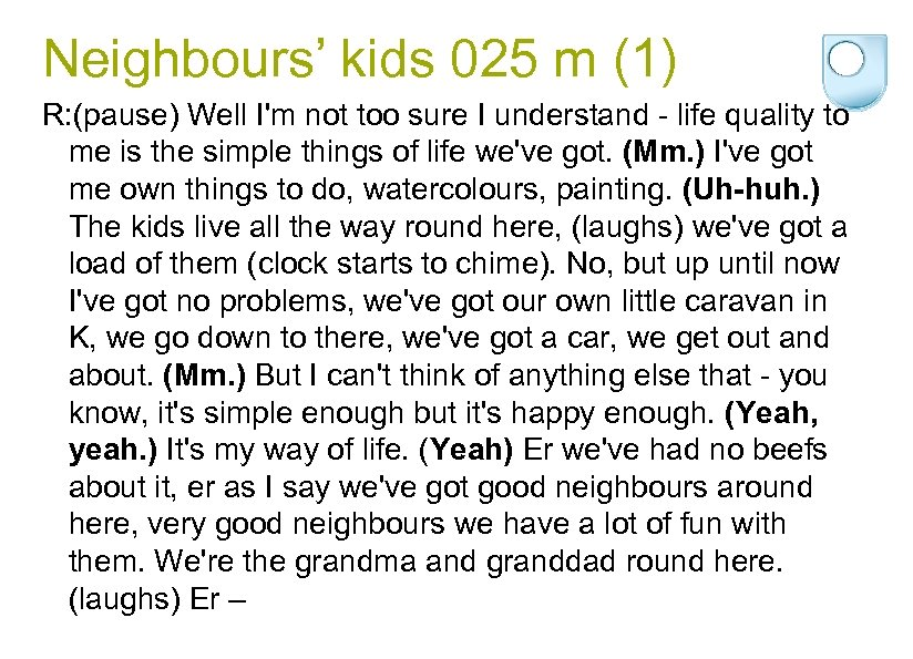 Neighbours' kids 025 m (1) R: (pause) Well I'm not too sure I understand