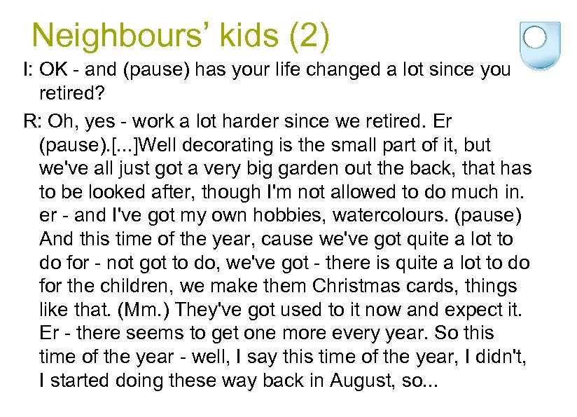 Neighbours' kids (2) I: OK - and (pause) has your life changed a lot