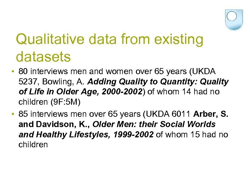 Qualitative data from existing datasets • 80 interviews men and women over 65 years