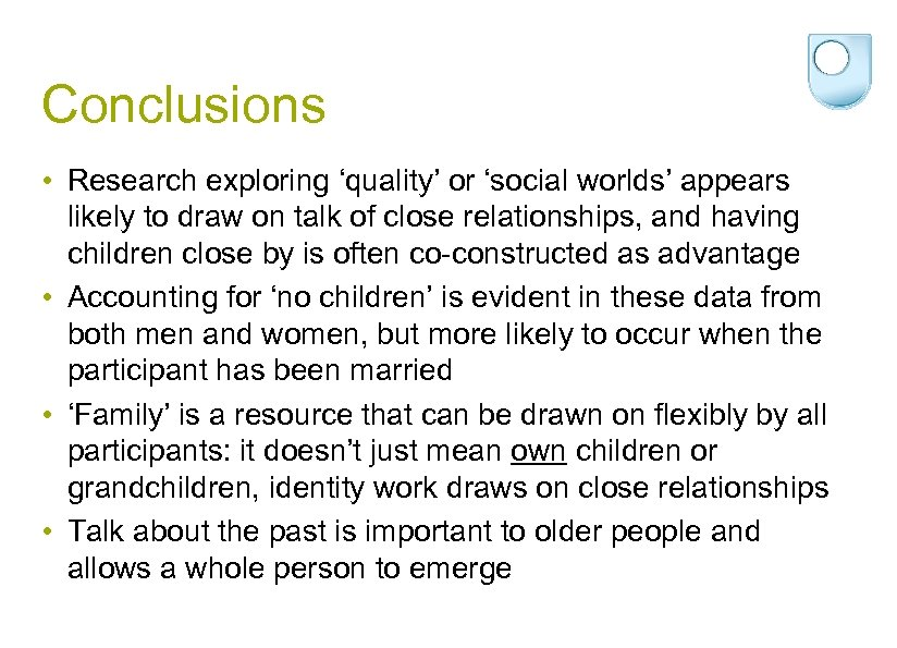 Conclusions • Research exploring 'quality' or 'social worlds' appears likely to draw on talk