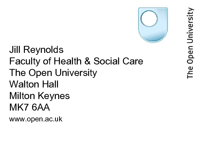 Jill Reynolds Faculty of Health & Social Care The Open University Walton Hall Milton