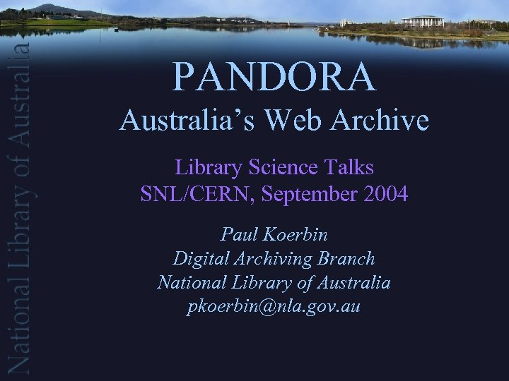 PANDORA Australia's Web Archive Library Science Talks SNL/CERN, September 2004 Paul Koerbin Digital Archiving