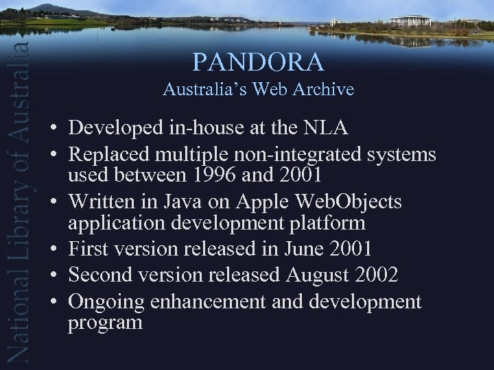 PANDORA Australia's Web Archive • Developed in-house at the NLA • Replaced multiple non-integrated
