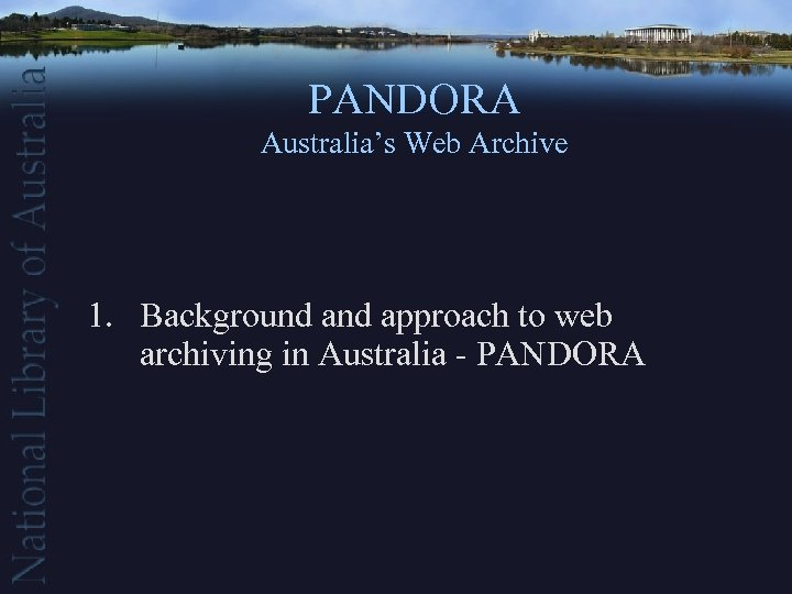 PANDORA Australia's Web Archive 1. Background approach to web archiving in Australia - PANDORA
